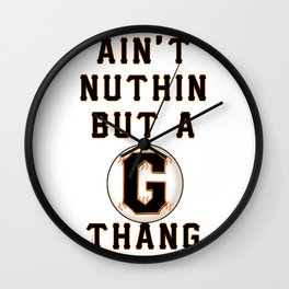 Ain't Nuthin But A G Thang Wall Clock