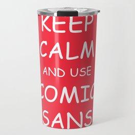 Keep Calm and Use Comic Sans Travel Mug