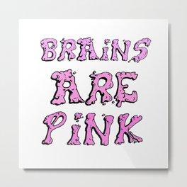 Brains Are Pink Metal Print