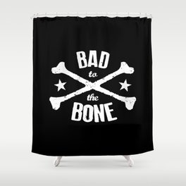 BAD TO THE BONE - Rock n' roll collection Shower Curtain