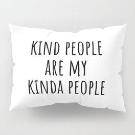 Kind people are my kinda people Pillow Sham