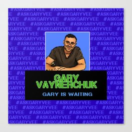 Ask Gary Vee Show - Gary is waiting Canvas Print
