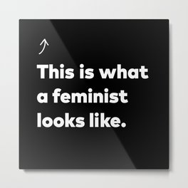 This is what a feminist looks like. Metal Print
