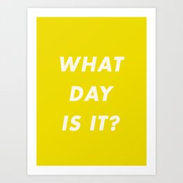 What Day Is It? Art Print