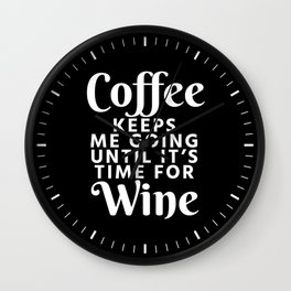 Coffee Keeps Me Going Until It's Time For Wine (Black & White) Wall Clock