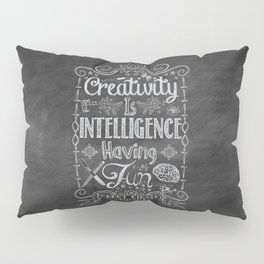 Creativity is Intelligence Having Fun Pillow Sham