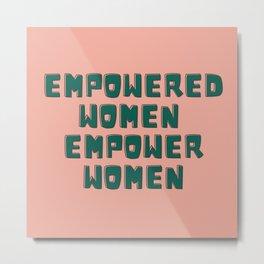 EMPOWERED WOMEN EMPOWER WOMEN activism quote Metal Print