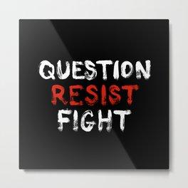 Question Resist Fight Metal Print