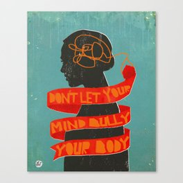 Don't Let Your Mind Bully Your Body Canvas Print
