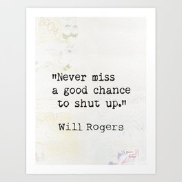Never miss a good chance to shut up. Will Rogers quote-collage Art Print