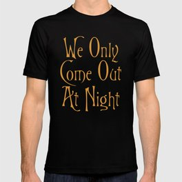 We Only Come Out At Night T-shirt