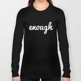 Enough Long Sleeve T-shirt