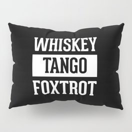 Whiskey Tango Foxtrot / WTF Funny Quote Pillow Sham