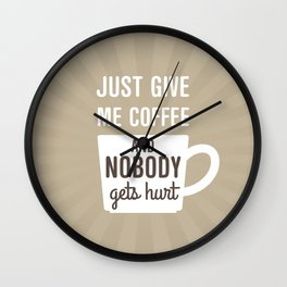 Just Give Me Coffee Wall Clock