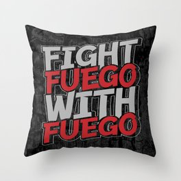 Fight Fuego With Fuego Throw Pillow