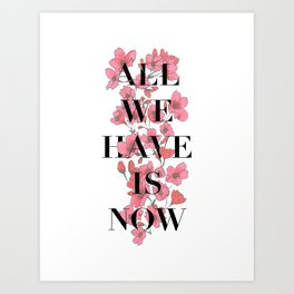All We Have is Now cherry blossoms Art Print