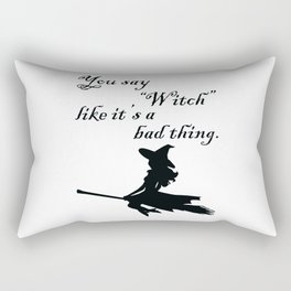"""You say """"Witch"""" like it's a bad thing. Rectangular Pillow"""