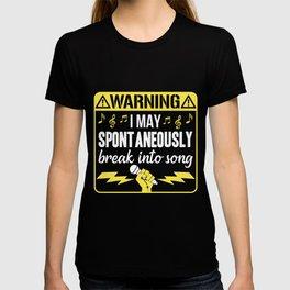 Warning May Spontaneously Break Into Song Singing  T-shirt