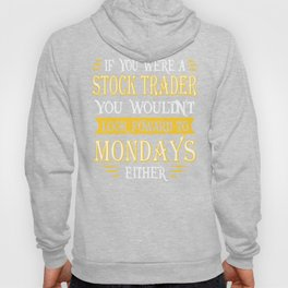 Stock Trader Doesn't Look Foward Quote Hoody
