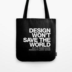 DESIGN WON'T SAVE THE WORLD Tote Bag
