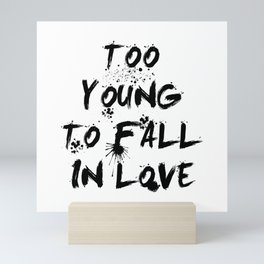 Too young to fall in love Mini Art Print