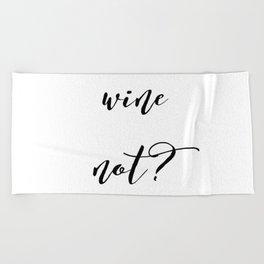 Wine Not? Beach Towel