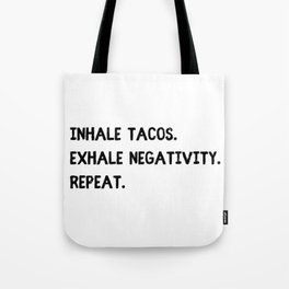 Inhale Tacos. Exhale Negativity. Repeat. Tote Bag