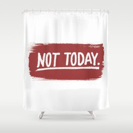 Not Today. Shower Curtain