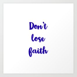 Don't lose faith Art Print