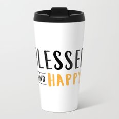 Blessed and happy 2 - hand lettered typography Metal Travel Mug