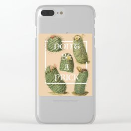 Don't be a prick Clear iPhone Case