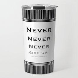 Never Give Up Black and White Travel Mug