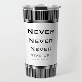 Never Give Up Black and White Travel Mug