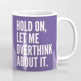 Hold On Let Me Overthink About It (Ultra Violet) Coffee Mug