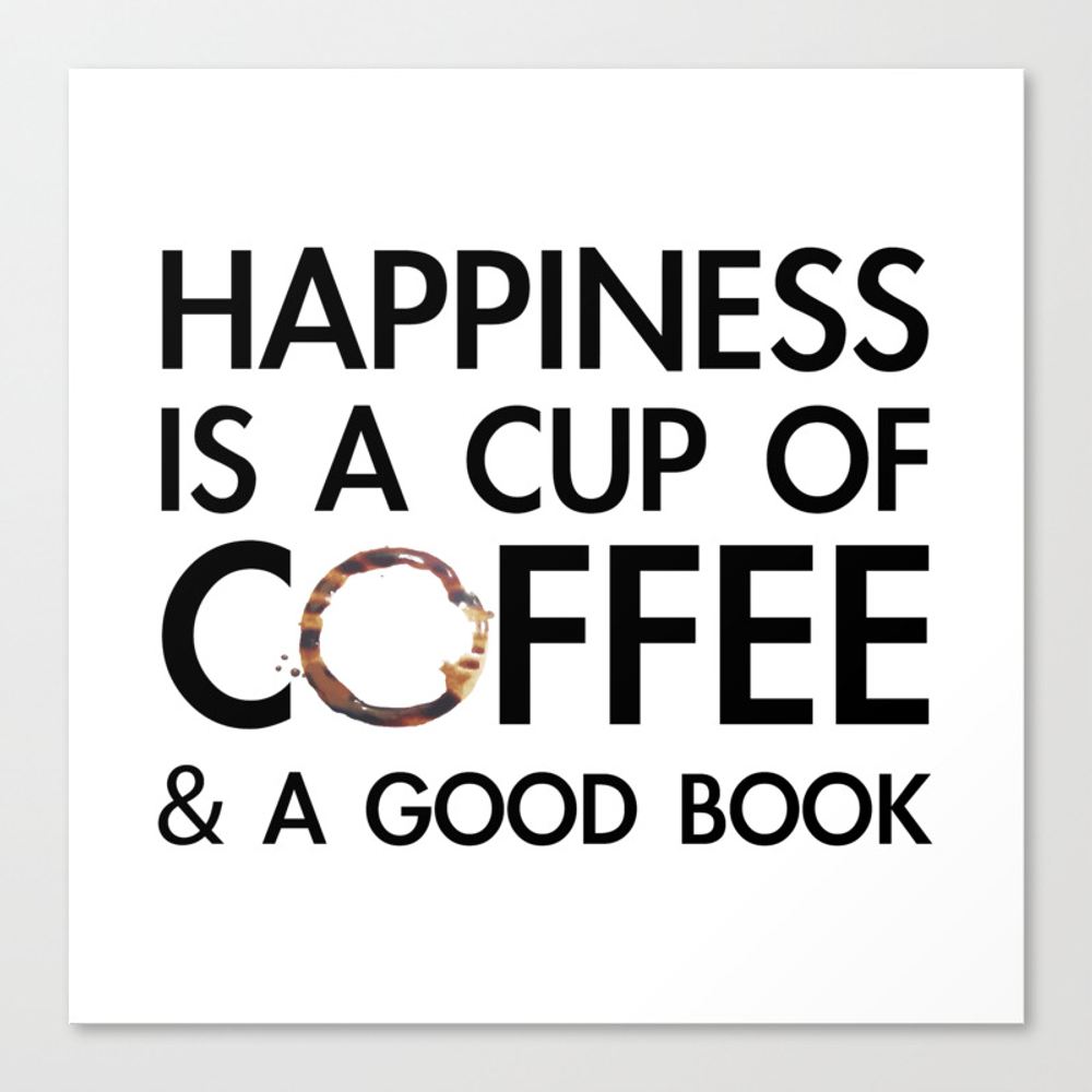 Happiness Is A Cup Of Coffee & A Good Book Canvas Print by Catmustache CNV8459679
