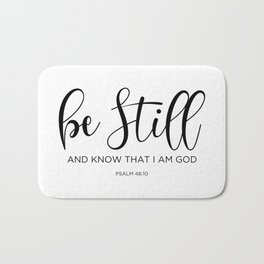 Be still and know that I am God, Psalm 46:10 Bath Mat