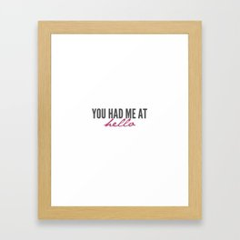 You had me Framed Art Print