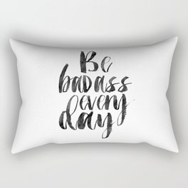 Printable Art,Be Badass Every Day, Funny Print,Watercolor Print,Quote Prints,Inspiration Quote Rectangular Pillow