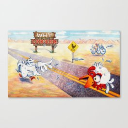 Why Did the Chicken Cross the Road? Canvas Print
