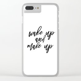 Wake Up And Make Up, Fashion Quote Print, Fashion Poster, Fashion Printable, Make Up Clear iPhone Case