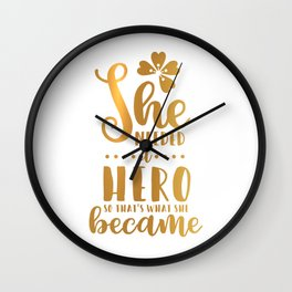 She Needed A Hero So That's What She Became Wall Clock