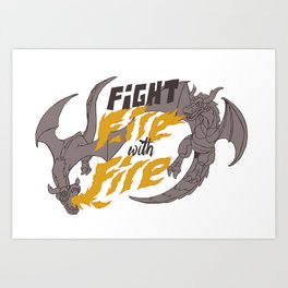fight fire with fire Art Print