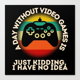 A Day Without Video Games Is Canvas Print