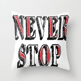Never Stop Throw Pillow