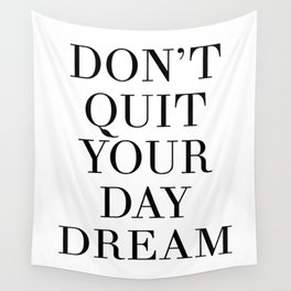 DONT QUIT YOUR DAY DREAM motivational quote Wall Tapestry