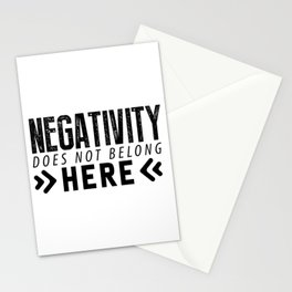 Negativity Does Not Belong Here Stationery Cards