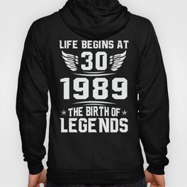 Born in 1989 life begins at 30 the birth of legend Hoody