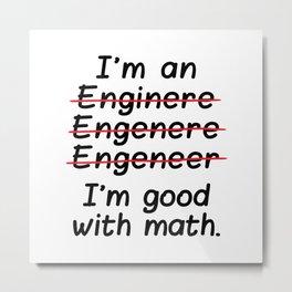 I'm an Engineer I'm Good at Math Metal Print