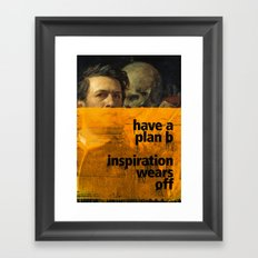 Have a plan B. Inspiration wears off. A PSA for stressed creatives. Framed Art Print