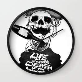 Life is a Party, Death is the Hangover Wall Clock